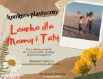 """""""Laurka dla Mamy i Taty"""" - konkurs plastyczny"""